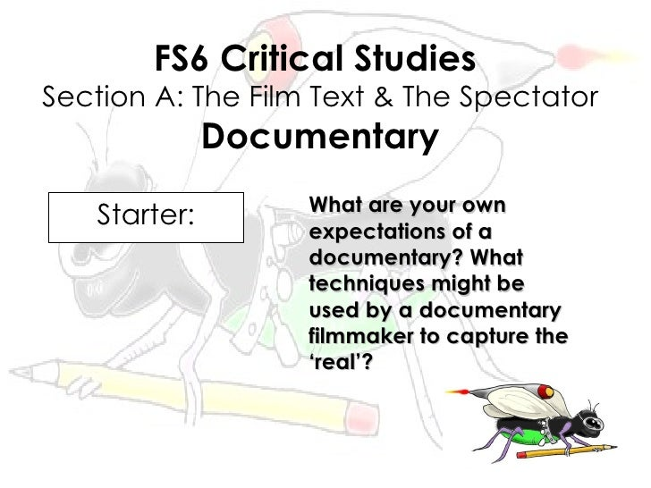 FS6 Critical Studies Section A: The Film Text & The Spectator               Documentary                    What are your o...