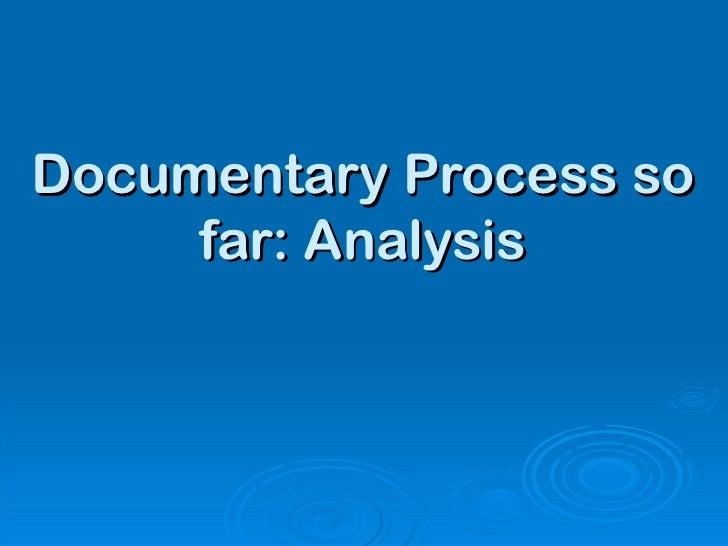 Documentary Process so far: Analysis