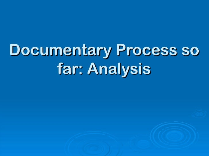 Documentary Process so far: Analysis