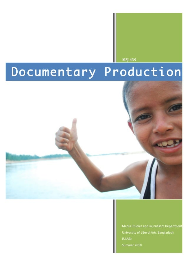 MSJ$439$  Documentary Production  Media&Studies&and&Journalism&Department& University&of&Liberal&Arts&Bangladesh& (ULAB)& ...