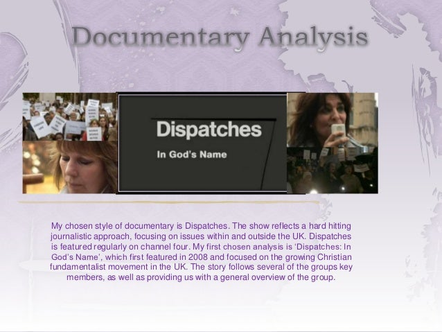 My chosen style of documentary is Dispatches. The show reflects a hard hittingjournalistic approach, focusing on issues wi...