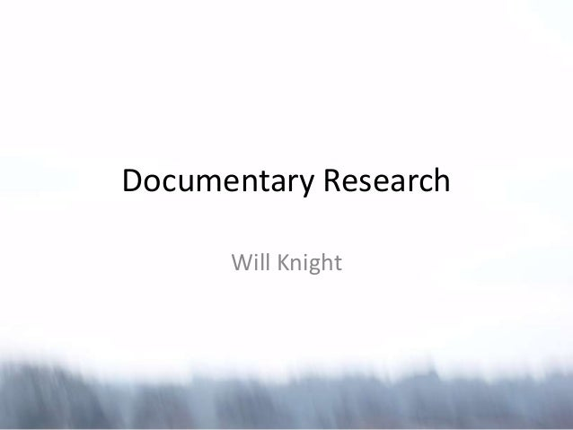 Documentary Research      Will Knight