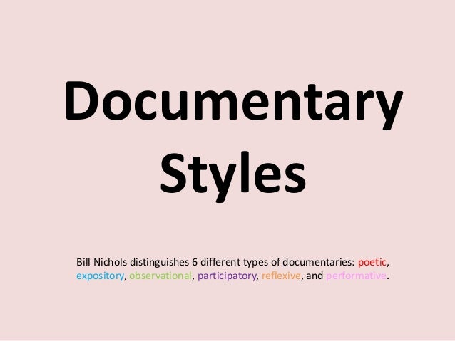 Documentary   StylesBill Nichols distinguishes 6 different types of documentaries: poetic,expository, observational, parti...