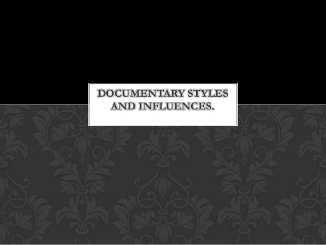 DOCUMENTARY STYLES AND INFLUENCES.