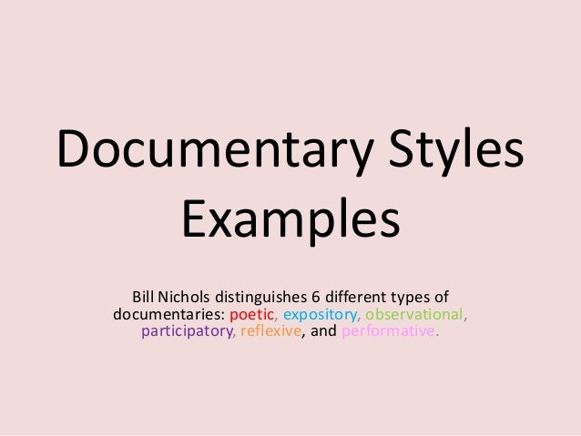 Documentary Styles    Examples    Bill Nichols distinguishes 6 different types of  documentaries: poetic, expository, obse...