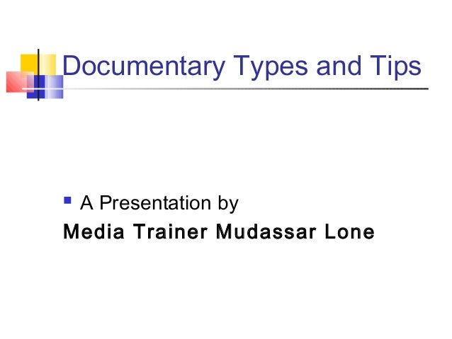 Documentary Types and TipsA Presentation byMedia Trainer Mudassar Lone