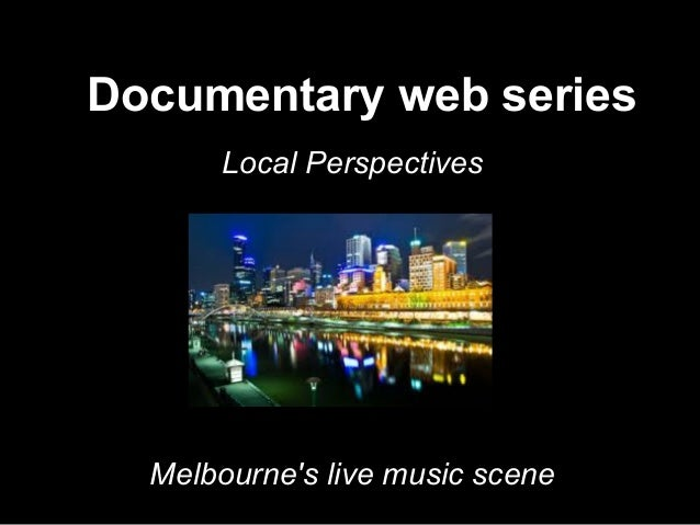 Documentary web seriesLocal PerspectivesMelbournes live music scene