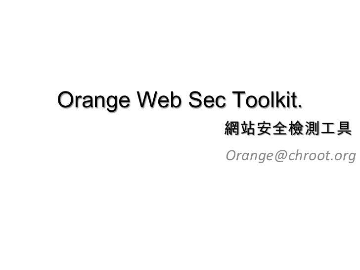 Orange Web Sec Toolkit.               網站安全檢測工具               Orange@chroot.org