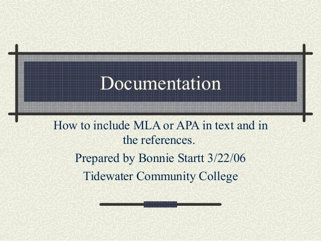 DocumentationHow to include MLA or APA in text and in             the references.   Prepared by Bonnie Startt 3/22/06     ...