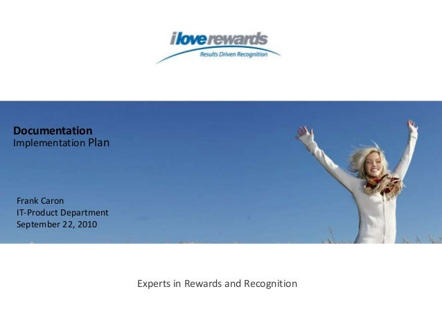 DocumentationImplementation PlanFrank CaronIT-Product DepartmentSeptember 22, 2010Experts in Rewards and Recognition