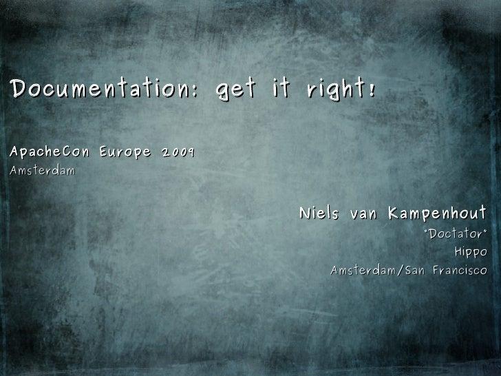 Documentation: get it right!  ApacheCon Europe 2009 Amsterdam                           Niels van Kampenhout              ...