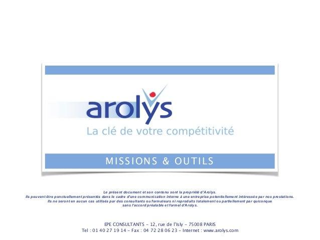 EPE CONSULTANTS - 12, rue de l'Isly - 75008 PARIS Tel : 01 40 27 19 14 - Fax : 04 72 28 06 23 - Internet : www.arolys.com ...