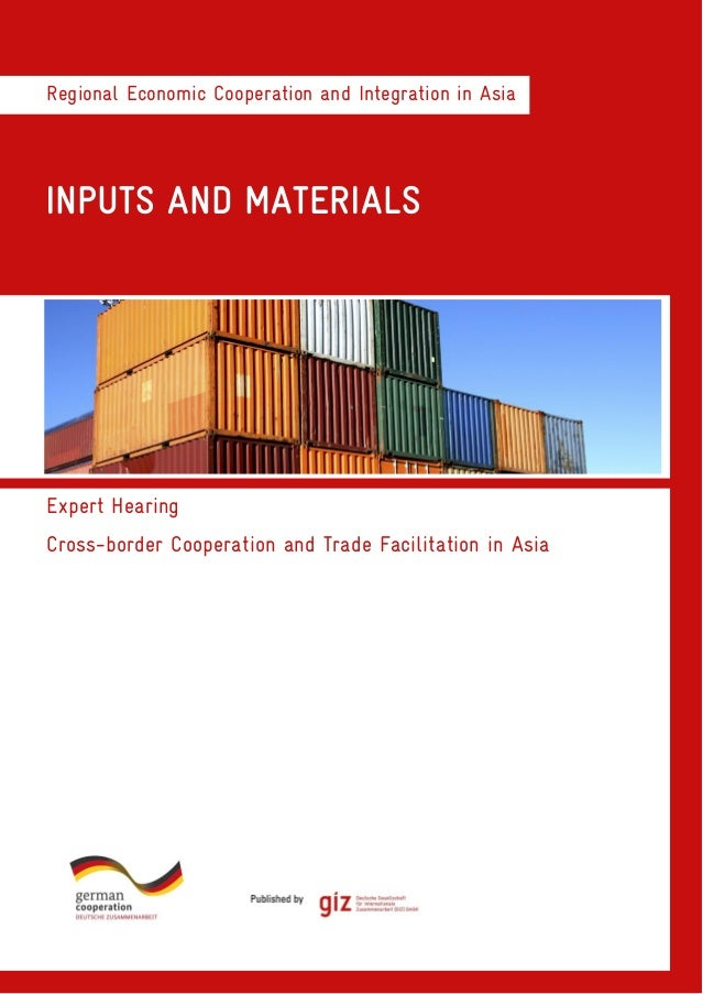 Regional Economic Cooperation and Integration in AsiaINPUTS AND MATERIALSExpert HearingCross-border Cooperation and Trade ...