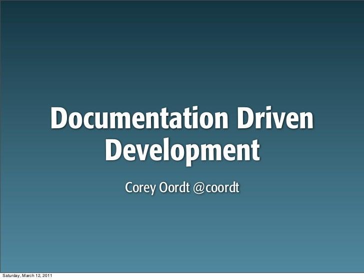 Documentation Driven                          Development                           Corey Oordt @coordtSaturday, March 12,...