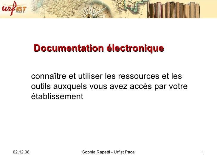 Documentation électronique <ul><li>connaître et utiliser les ressources et les outils auxquels vous avez accès par votre é...