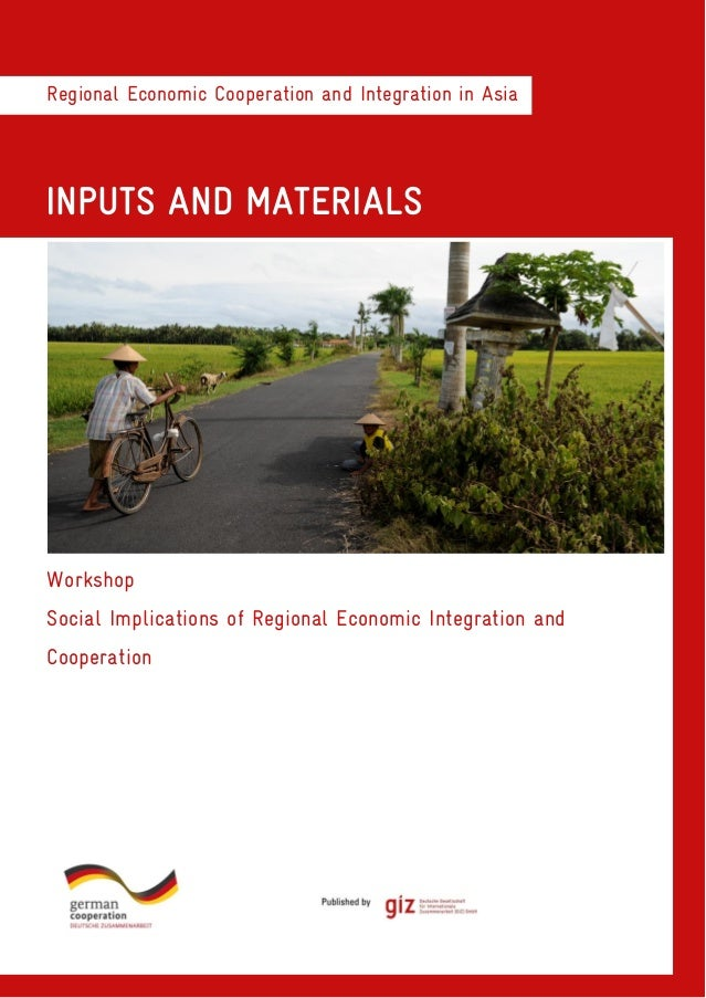 Regional Economic Cooperation and Integration in AsiaINPUTS AND MATERIALSWorkshopSocial Implications of Regional Economic ...