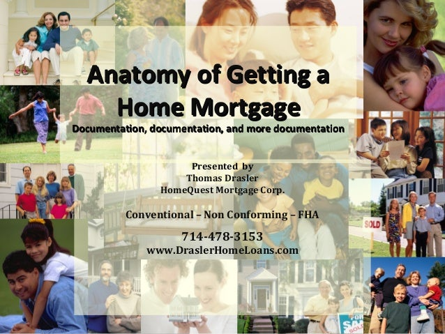 Anatomy of Getting a    Home MortgageDocumentation, documentation, and more documentation                     Presented by...
