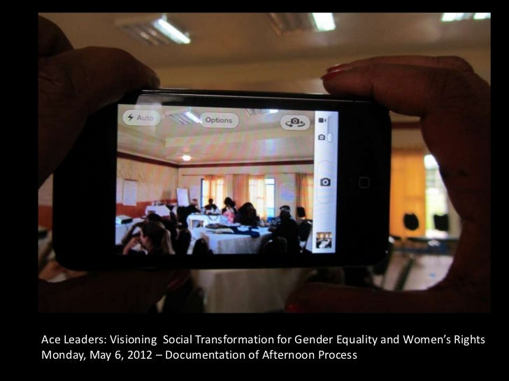 Ace Leaders: Visioning Social Transformation for Gender Equality and Women's RightsMonday, May 6, 2012 – Documentation of ...