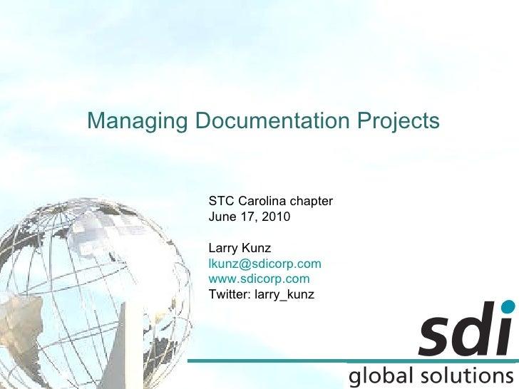 Managing Documentation Projects STC Carolina chapter June 17, 2010 Larry Kunz [email_address] www.sdicorp.com Twitter: lar...