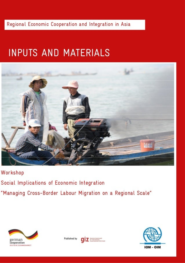 Regional Economic Cooperation and Integration in Asia  INPUTS AND MATERIALS  Workshop Social Implications of Economic Inte...