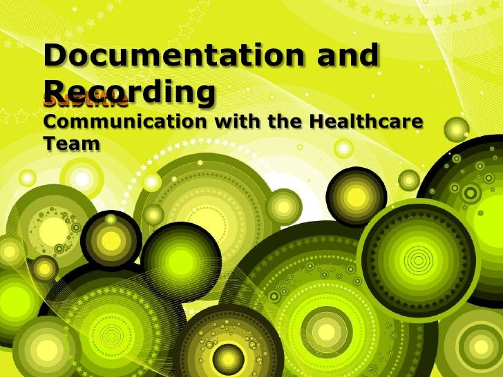 Documentation and RecordingCommunication with the Healthcare Team <br />Subtitle<br />