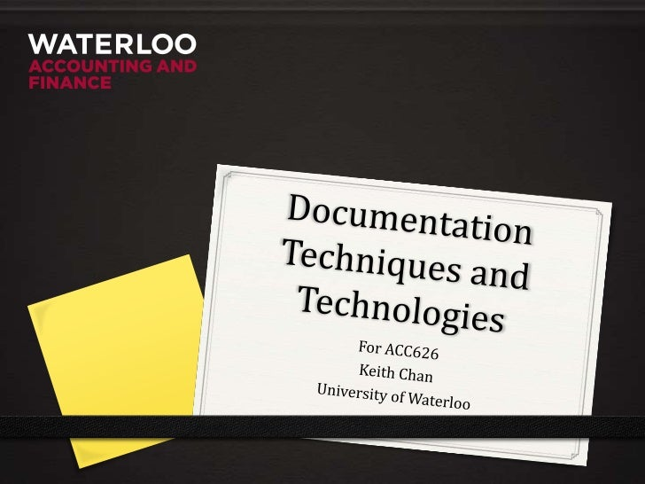 Documentation Techniques and Technologies<br />For ACC626<br />Keith Chan<br />University of Waterloo<br />