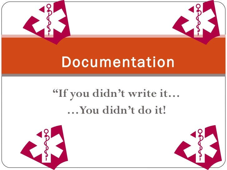 """ If you didn't write it… … You didn't do it! Documentation"