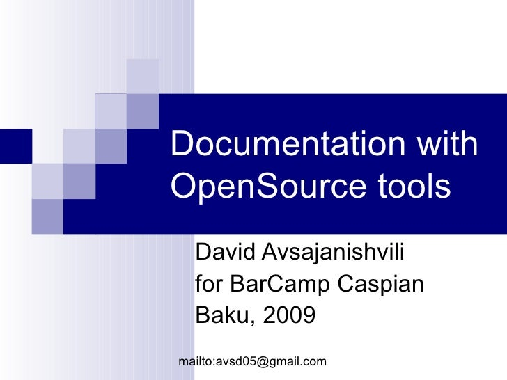 Documentation with OpenSource tools <ul><ul><li>David Avsajanishvili </li></ul></ul><ul><ul><li>for BarCamp Caspian </li><...