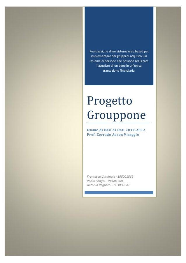 Progetto Grouppone 3 novembre 2012 Francesco Cardinale – Paolo Bongo – Antonio Pagliaro 15 Realizzazione di un sistema web...