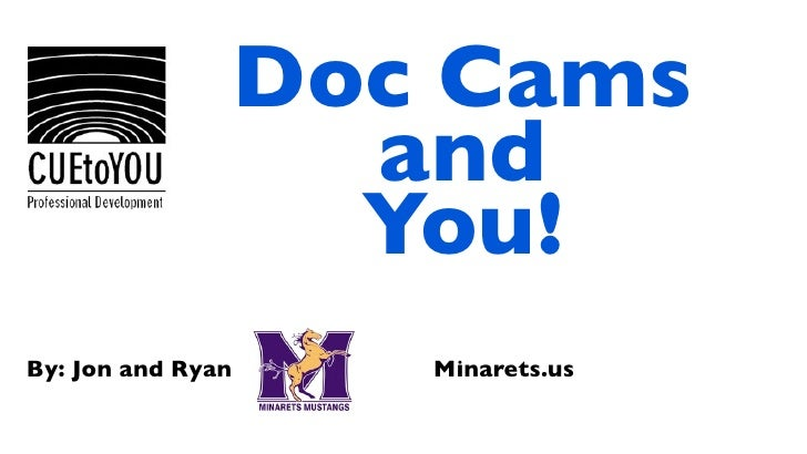 Doc Cams                      and                      You! By: Jon and Ryan      Minarets.us