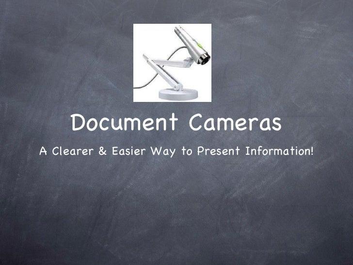 Document Cameras <ul><li>A Clearer & Easier Way to Present Information! </li></ul>