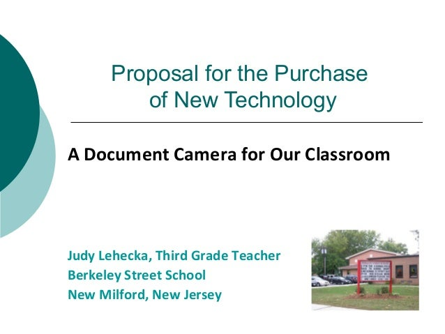 Proposal for the Purchase of New Technology A Document Camera for Our Classroom Judy Lehecka, Third Grade Teacher Berkeley...