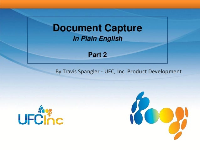 Document Capture      In Plain English             Part 2By Travis Spangler - UFC, Inc. Product Development