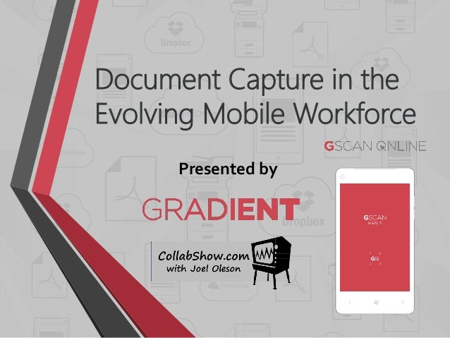 Document Capture in the Evolving Mobile Workforce Presented by