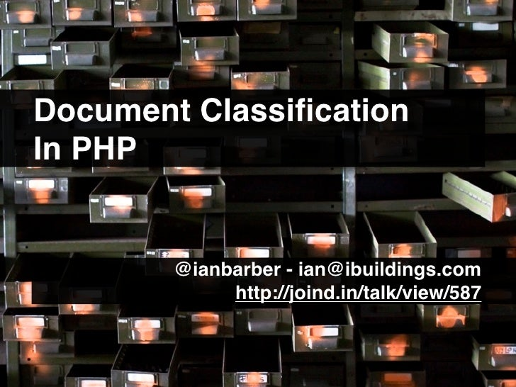 Document Classification In PHP           @ianbarber - ian@ibuildings.com.......              http://joind.in/talk/view/587....