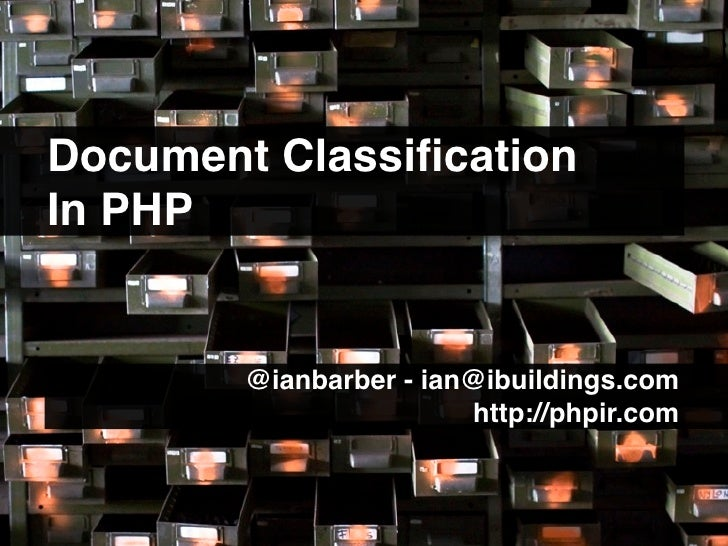 Document Classification In PHP           @ianbarber - ian@ibuildings.com.......                         http://phpir.com......