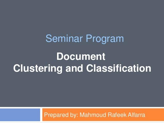 Prepared by: Mahmoud Rafeek Alfarra Seminar Program Document Clustering and Classification