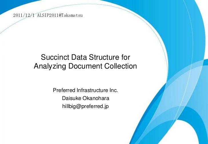 2011/12/1 ALSIP2011@Takamatsu          Succinct Data Structure for        Analyzing Document Collection                Pre...