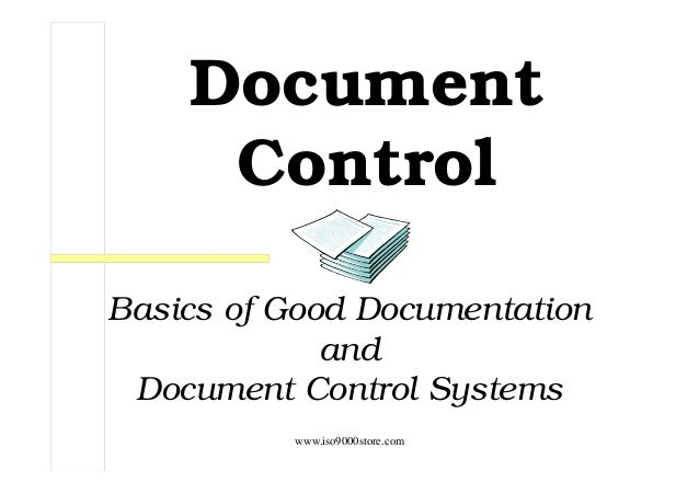 www.iso9000store.com Document Control Basics of Good Documentation and Document Control Systems