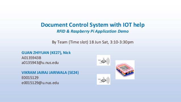 Document Control System with IOT help RFID & Raspberry Pi Application Demo By Team (Time slot) 18 Jun Sat, 3:10-3:30pm GUA...