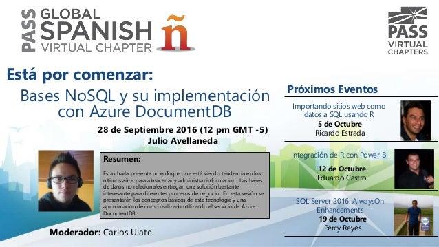 Bases NoSQL y su implementación con Azure DocumentDB 28 de Septiembre 2016 (12 pm GMT -5) Julio Avellaneda Resumen: Esta c...