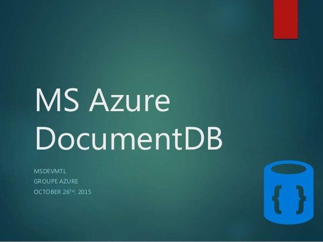 MS Azure DocumentDB MSDEVMTL GROUPE AZURE OCTOBER 26TH, 2015