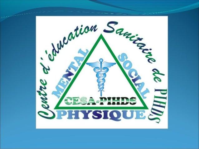Centre D'Education Sanitaire de PIHDS  CCEESSAA--PPIIHHDDSS