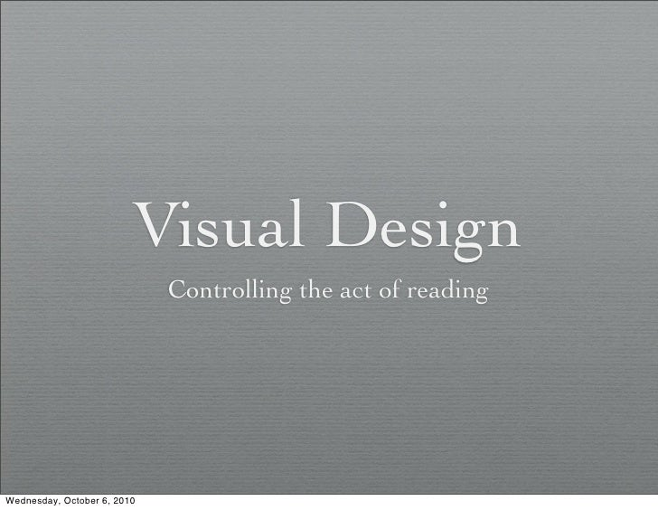 Visual Design                              Controlling the act of reading     Wednesday, October 6, 2010