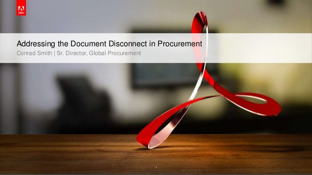 © 2015 Adobe Systems Incorporated. All Rights Reserved. Adobe Confidential. 1 Addressing the Document Disconnect in Procur...