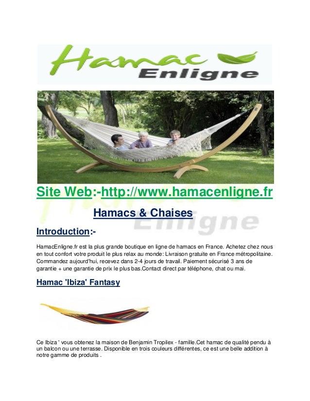 Site Web:-http://www.hamacenligne.fr Hamacs & Chaises Introduction:- HamacEnligne.fr est la plus grande boutique en ligne ...