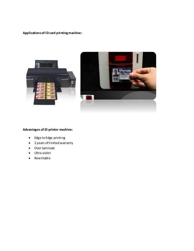 Applicationsof ID card printingmachine: Advantages of ID printer machine:  Edge to Edge printing  2 yearsof limitedwarra...