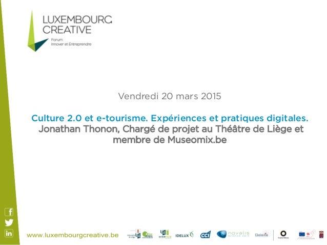 Vendredi 20 mars 2015 Culture 2.0 et e-tourisme. Expériences et pratiques digitales. Jonathan Thonon, Chargé de projet au ...
