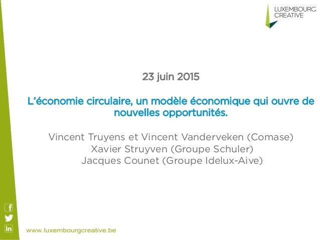 23 juin 2015 L'économie circulaire, un modèle économique qui ouvre de nouvelles opportunités.    Vincent Truyens et Vinc...