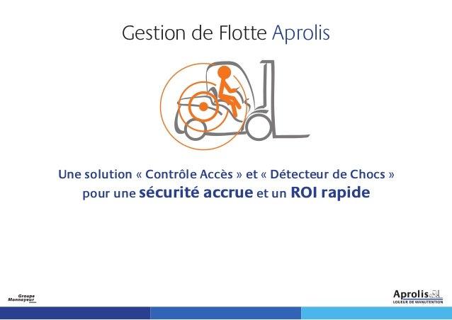 Gestion de Flotte Aprolis Une solution « Contrôle Accès » et « Détecteur de Chocs » pour une sécurité accrue et un ROI rap...